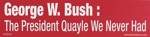Bush: The President Quayle We Never Had