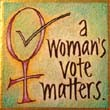 """A Woman's Vote Matters"" Handmade Collector's Pin"