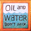 """OIl & Water Don't Mix"" Handmade Collector's Pin"