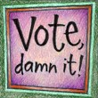 """Vote Damn it!"" Handmade Collector's Pin"