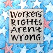 """Workers Rights Aren't Wrong"" Handmade Collector's Pin"